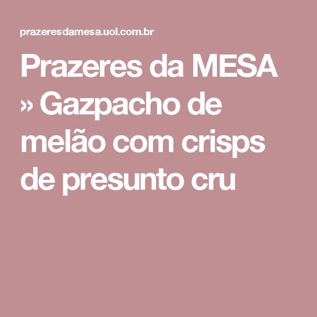 Prazeres da MESA  » Gazpacho de melão com crisps de presunto cru