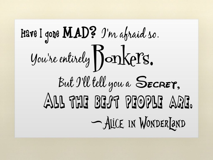 Alice in Wonderland - this true of almost all my friends