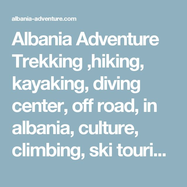 Albania Adventure Trekking ,hiking, kayaking, diving center, off road, in albania, culture, climbing, ski touring, outdoor, best tours, day trips