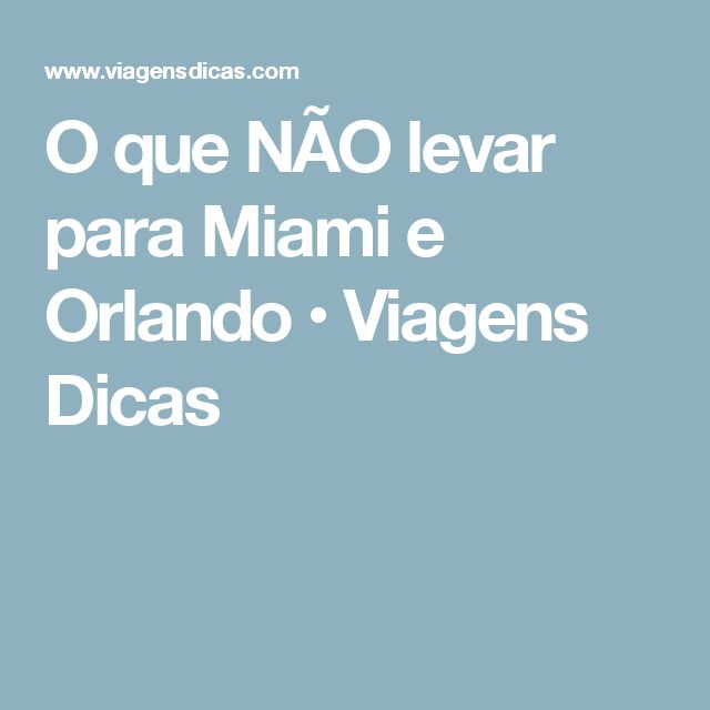 O que NÃO levar para Miami e Orlando • Viagens Dicas