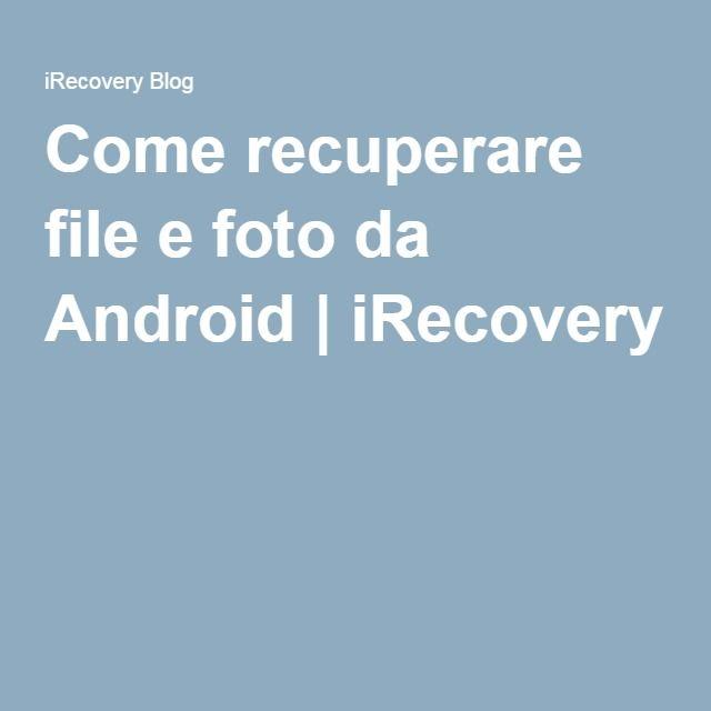 Come recuperare file e foto da Android | iRecovery