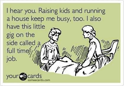 I never bought that statement that stay at home moms work as hard as working moms. Well said...........