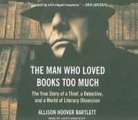 The Man Who Loved Books Too Much: the True Story of a Thief, a Detective, and a World of Literary Obsession by Allison Hoover Bartlett Review at: http://cdnbookworm.blogspot.ca/2014/01/the-man-who-loved-books-too-much.html
