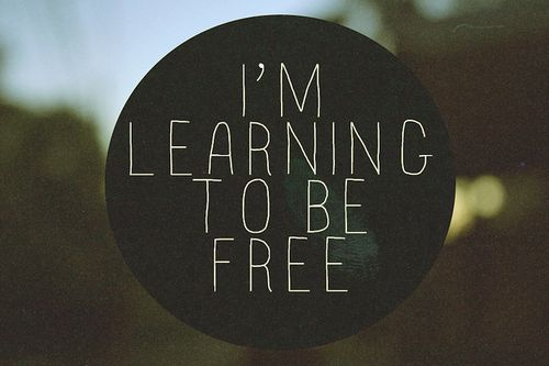 I'm learning to be free, I'm learning how to be free.