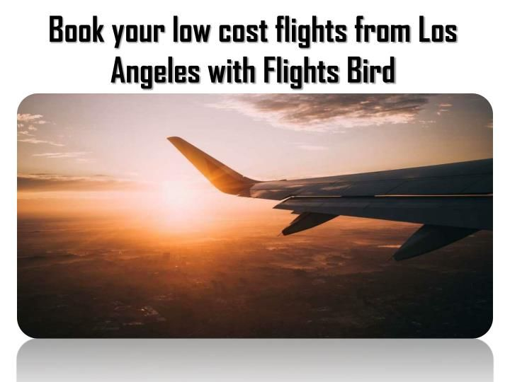 Find Your Low Cost Flights From Los Angeles At Flightsbird Low Cost Flights Cheap Air Flights Los Angeles