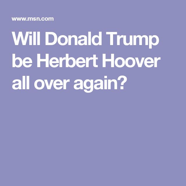Will Donald Trump be Herbert Hoover all over again?