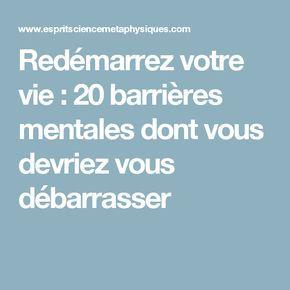 Redémarrez votre vie : 20 barrières mentales dont vous devriez vous débarrasser