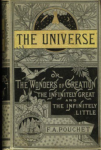 The universe, or the wonders of creation the infinitely great and the infinitely little by F.A. Pouchet.