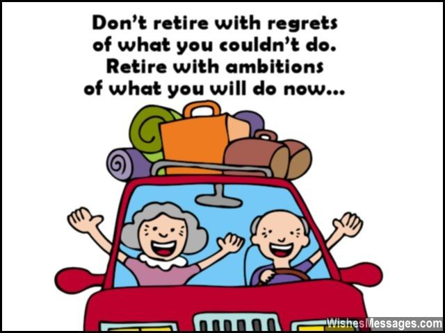 Don't retire with regrets of what you couldn't do. Retire with ambitions of what you will do now. via WishesMessages.com