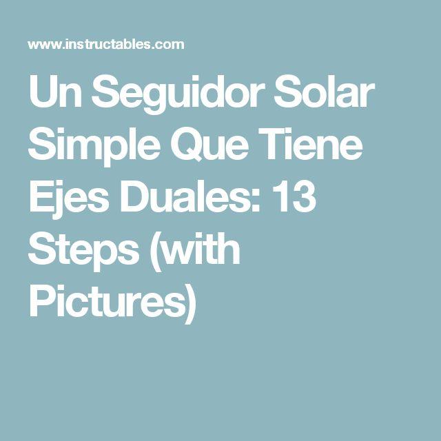 Un Seguidor Solar Simple Que Tiene Ejes Duales: 13 Steps (with Pictures)