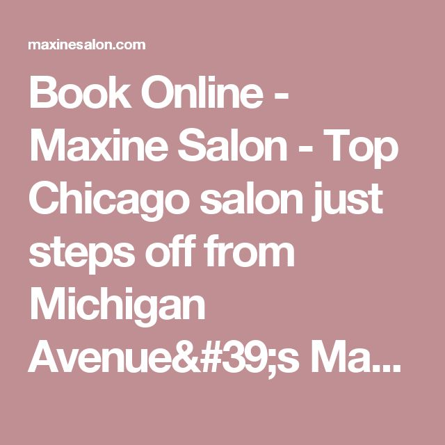 Book Online - Maxine Salon - Top Chicago salon just steps off from Michigan Avenue's Magnificent Mile. Cutting-edge stylists and colorists offer expert haircutting, styling, special occasion, braiding, extensions, Balayage, Ombr�