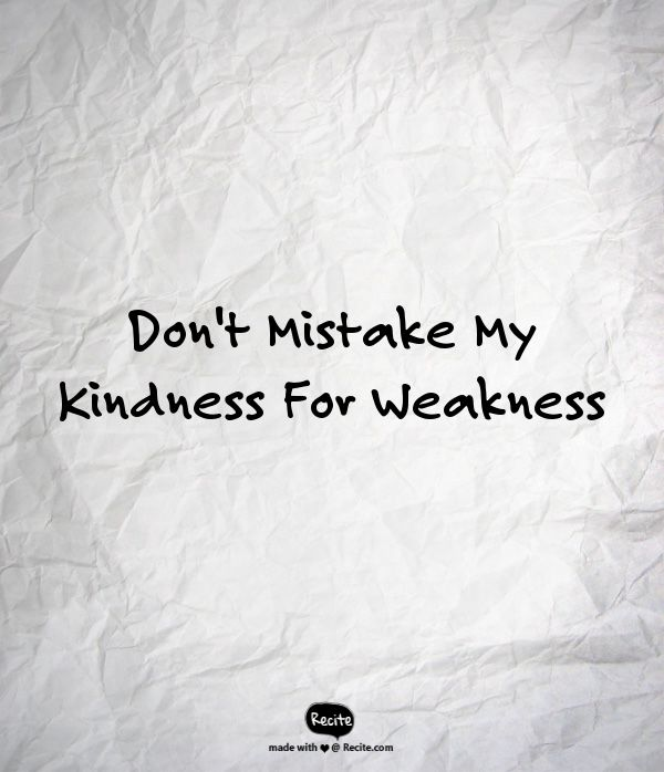 Don T Take My Kindness For Weakness Quotes: 17 Best Weakness Quotes On Pinterest