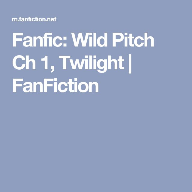 Fanfic: Wild Pitch Ch 1, Twilight | FanFiction
