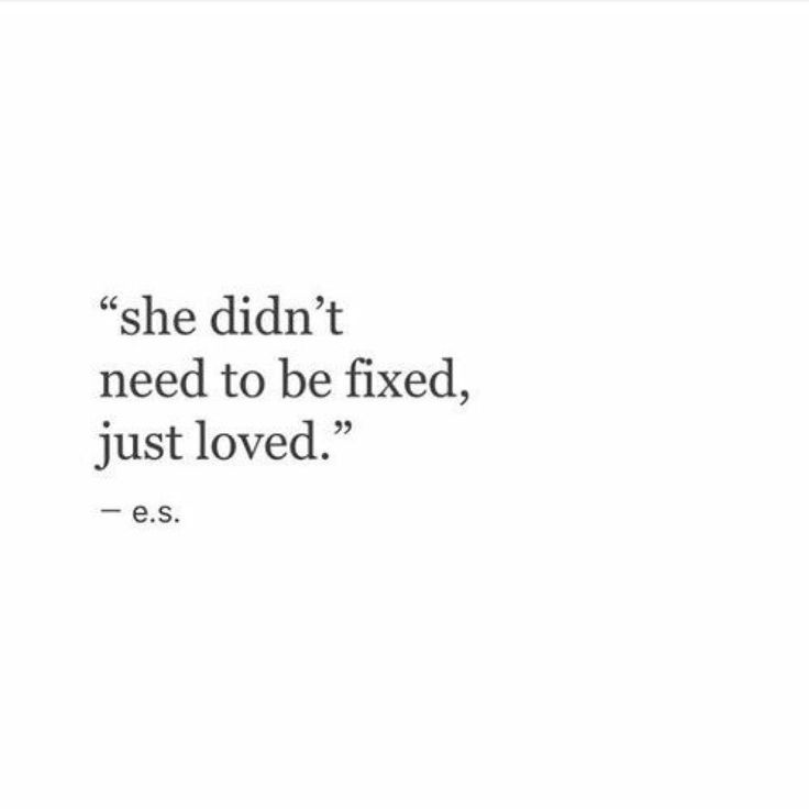 This is it..you don't need fixing..you just need to be loved..  Let me love you the way you deserve it..?