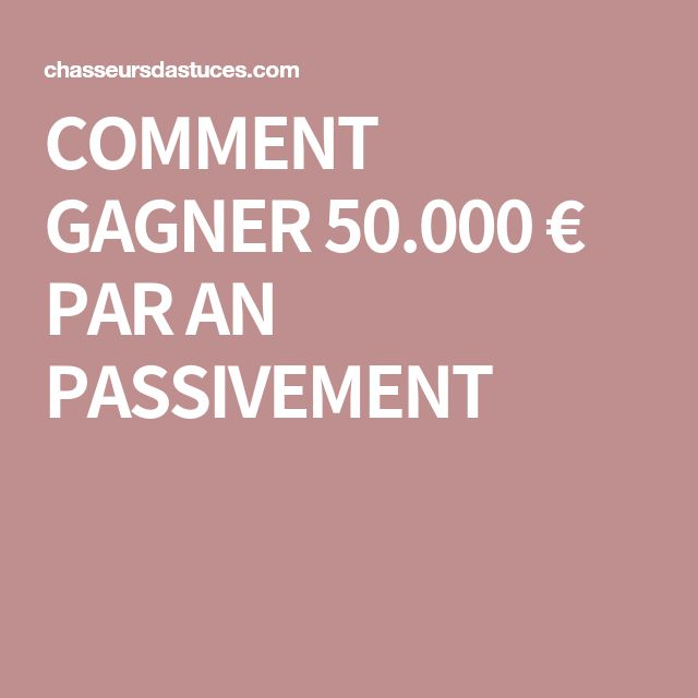 COMMENT GAGNER 50.000 € PAR AN PASSIVEMENT