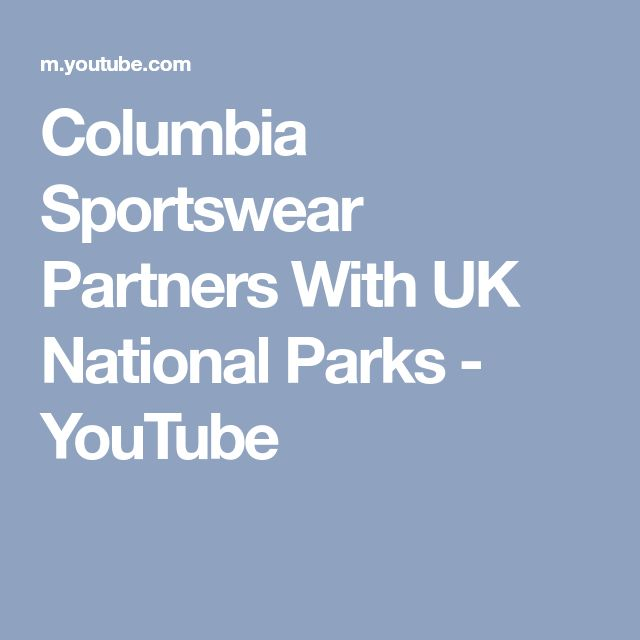 Columbia Sportswear Partners With UK National Parks - YouTube