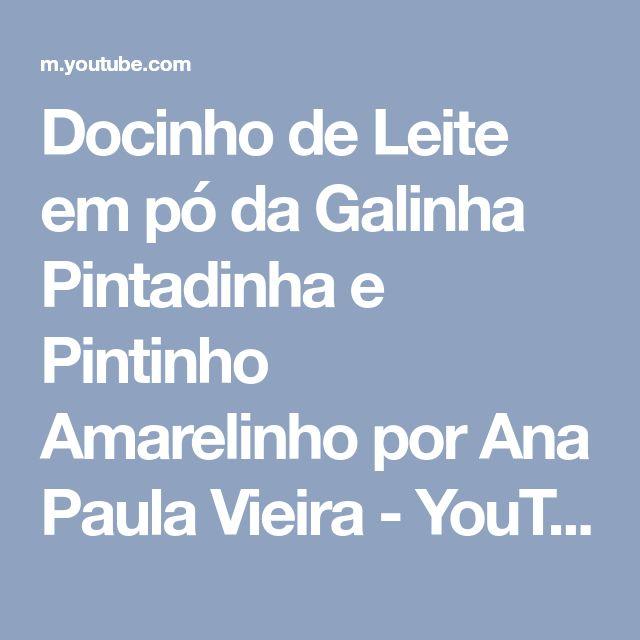 Docinho de Leite em pó da Galinha Pintadinha e Pintinho Amarelinho por Ana Paula Vieira - YouTube