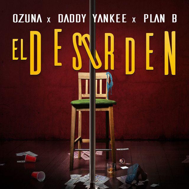 El Desorden, a song by Ozuna, Daddy Yankee, Plan B on Spotify