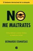 """Si te gustaron los bestseller """"Emociones Tóxicas"""" y """"Gente Tóxica"""" no te puede faltar el nuevo libro de Bernardo Stamateas: """"No me maltrates""""."""