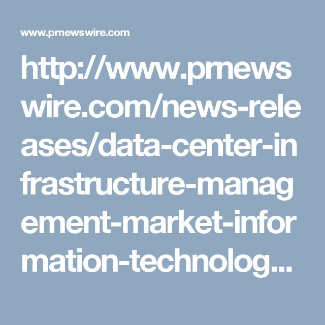 http://www.prnewswire.com/news-releases/data-center-infrastructure-management-market-information-technology-telecom-health-care-retail---global-industry-analysis-size-share-growth-trends-and-forecast-2016---2024-300341079.html