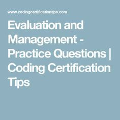 Evaluation and Management - Practice Questions | Coding Certification Tips