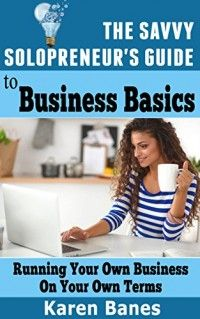 FREE Download - The Savvy Solopreneur's Guide To Business Basics: Running your own business on your own terms