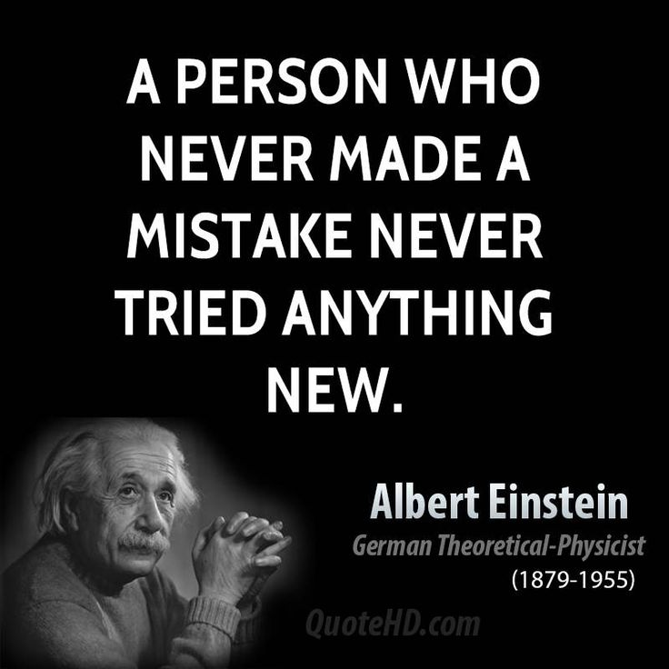 A Person who never made a mistake never tries anything new.