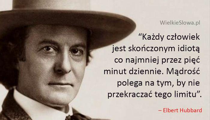 Każdy człowiek jest skończonym idiotą... #Hubbard-Elbert-Green,  #Humor-i-dowcip