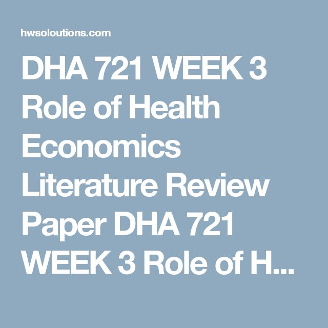 DHA 721 WEEK 3 Role of Health Economics Literature Review Paper DHA 721 WEEK 3 Role of Health Economics Literature Review Paper DHA 721 WEEK 3 Role of Health Economics Literature Review Paper Researcha variety of scholarly peer-reviewed articles that discuss the role of economics in the healthcare industry and the characteristics of the United States healthcare system.  Selectone article to complete an in-depth literature review.  Writea 700- to 1,050-word economic analysis brief about…