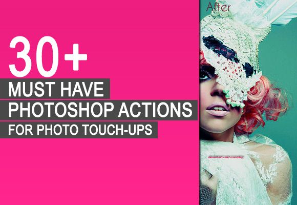 30  Must Have Photoshop Actions For Photo Touch-Ups
