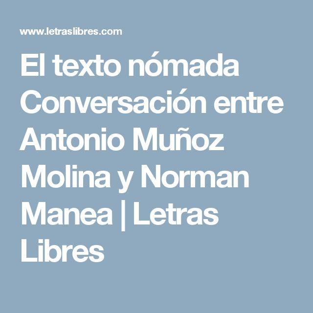El texto nómada Conversación entre Antonio Muñoz Molina y Norman Manea | Letras Libres
