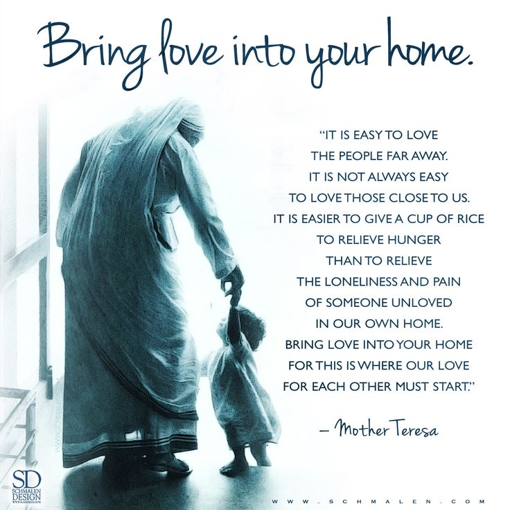 """St. Teresa of Calcutta - (Mother Teresa) - """"Bring love into your home for this is where our love for each other must start."""""""