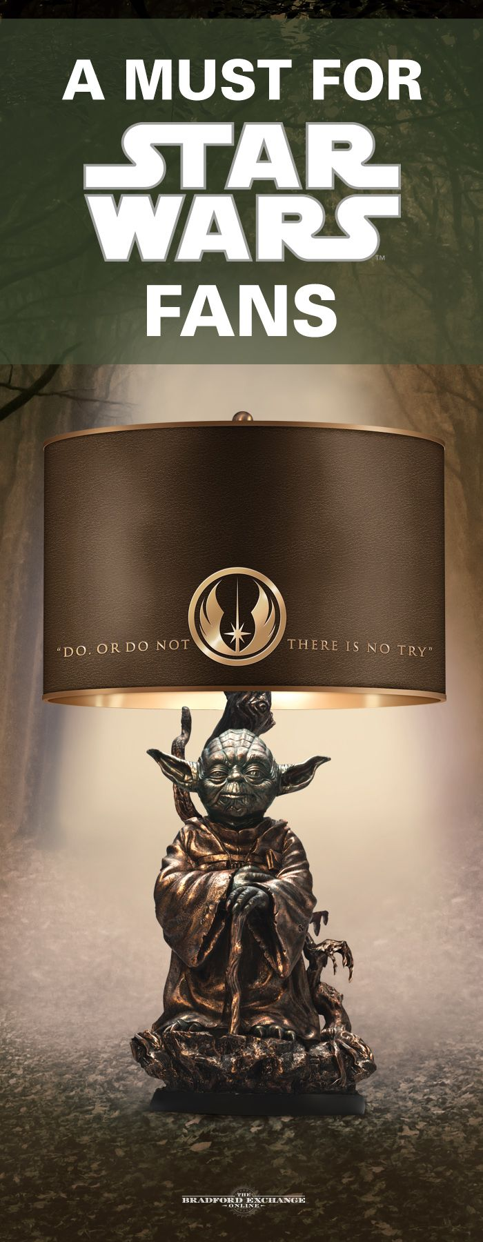 "Set the wisdom of Jedi Master Yoda aglow! This officially-licensed STAR WARS lamp showcases the iconic Jedi Master in a museum-quality cold-cast bronze sculpt. Plus, Yoda's inspiring words grace the cloth shade: ""DO. OR DO NOT. THERE IS NO TRY."""