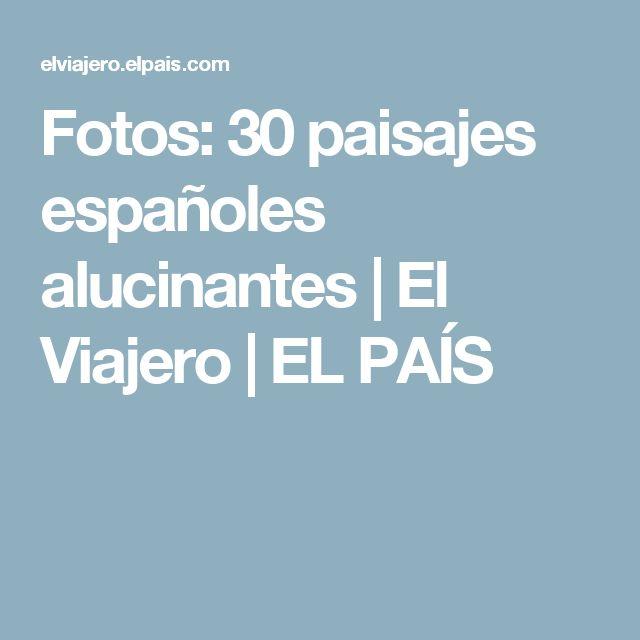 Fotos:  30 paisajes españoles alucinantes | El Viajero | EL PAÍS