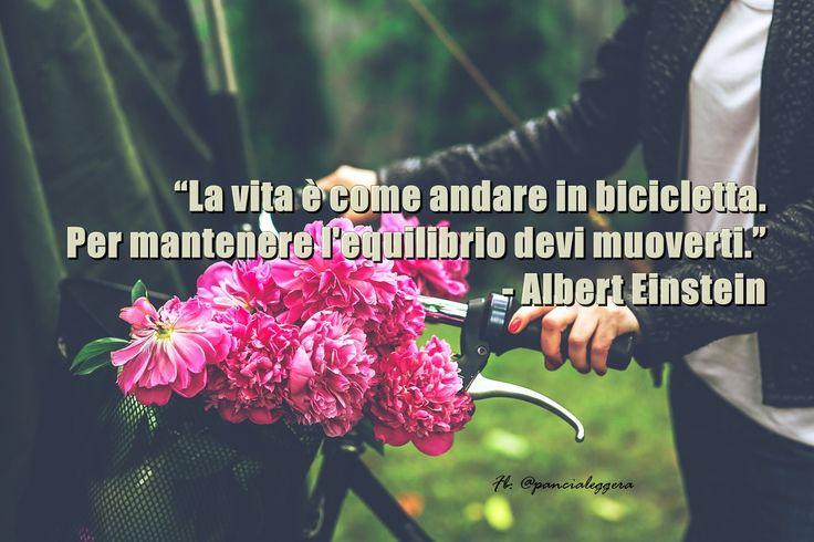 """#pensierodelgiorno""""La vita è come andare in bicicletta. Per mantenere l'equilibrio devi muoverti."""" - Albert Einstein"""