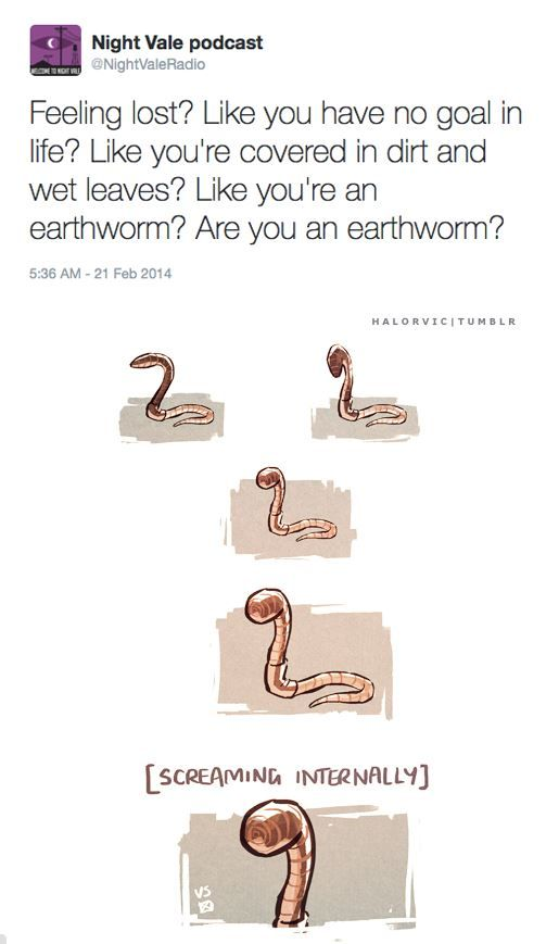 """""""Feeling lost? Like you have no goal in life? Like you're covered in dirt and wet leaves? Like you're an earthworm? Are you an earthworm?"""" #WelcomeToNightVale #IllustratedTweets"""