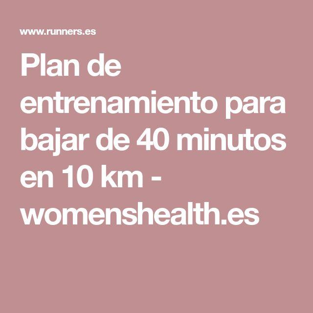 Plan de entrenamiento para bajar de 40 minutos en 10 km - womenshealth.es