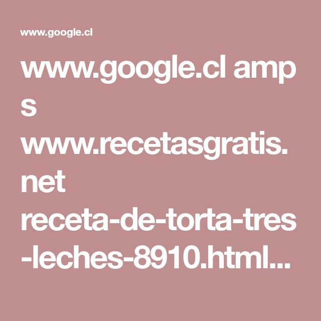 www.google.cl amp s www.recetasgratis.net receta-de-torta-tres-leches-8910.html%3famp=1