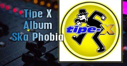 Download Lagu Tipe X Mp3 Album Ska Phobia (1999) Lengkap Full Rar