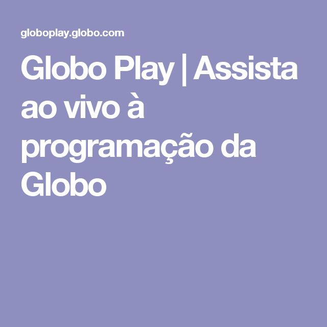 Globo Play | Assista ao vivo à programação da Globo