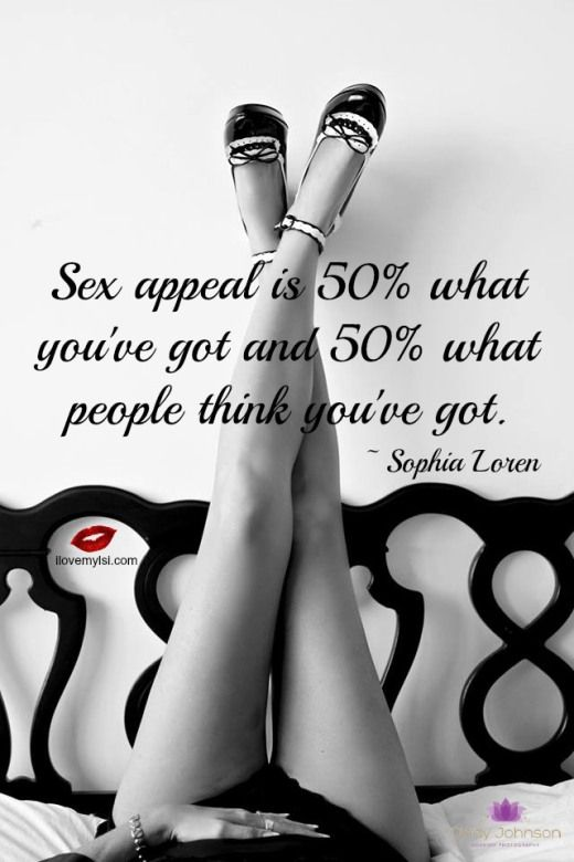 Sex appeal is 50% what you've got and 50% what people think you've got. ~ Sophia Loren <3 Lots, lots more goodies on our Facebook page! https://www.facebook.com/LoveSexIntelligence <3 Image courtesy of Cindy Johnson Boudoir Photography: https://www.facebook.com/cindyjohnsonboudoirphotography