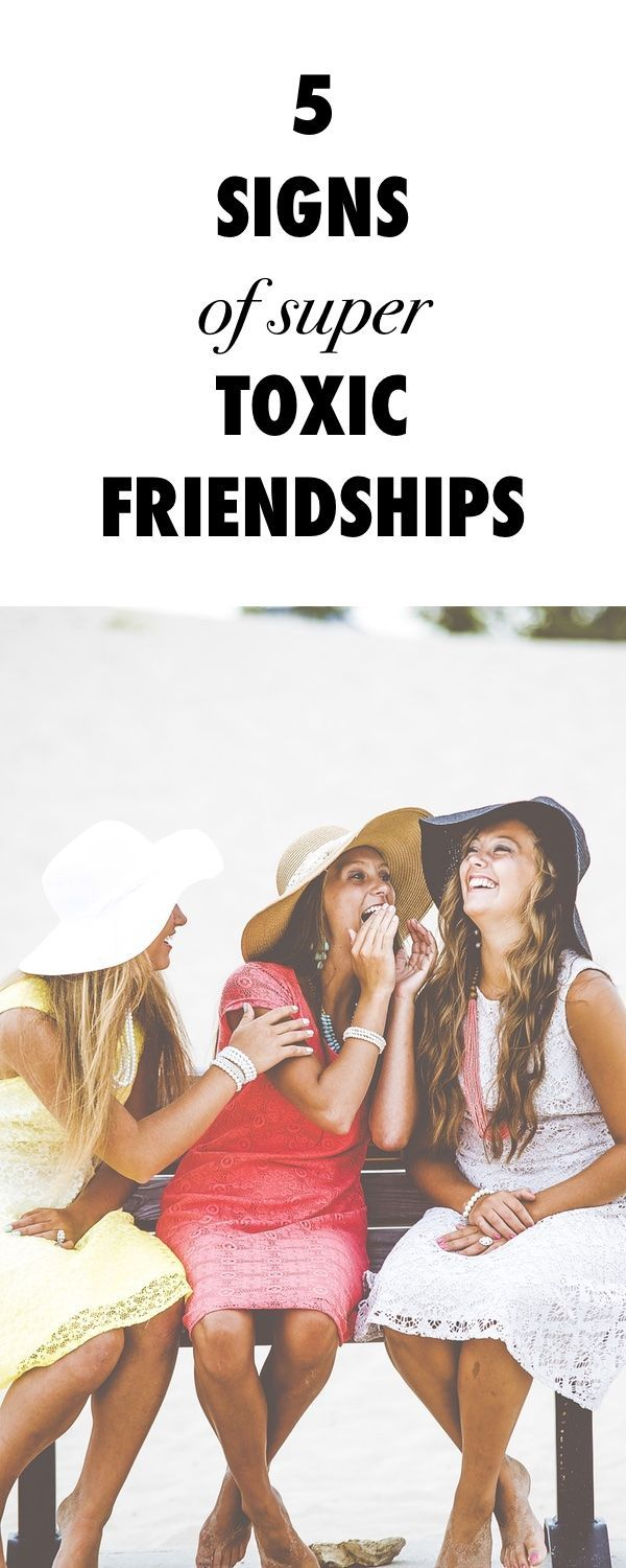 5 Signs of Super Toxic Friendships