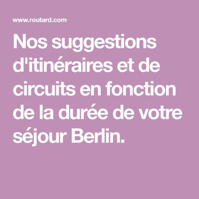 Nos suggestions d'itinéraires et de circuits en fonction de la durée de votre séjour Berlin.
