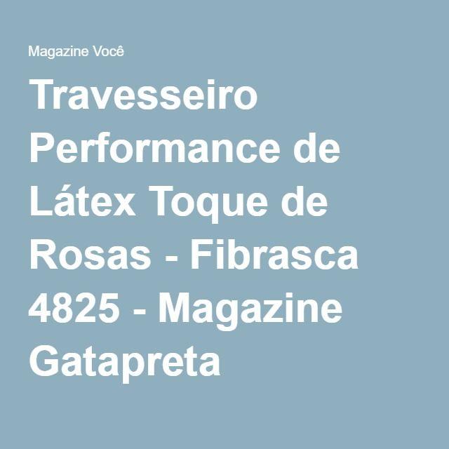 Travesseiro Performance de Látex Toque de Rosas - Fibrasca 4825 - Magazine Gatapreta
