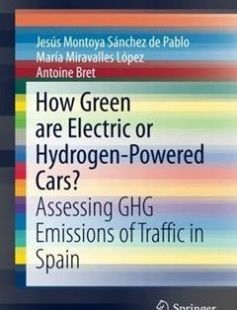 How Green are Electric or Hydrogen-Powered Cars?: Assessing GHG Emissions of Traffic in Spain free download by Jesus Montoya Sánchez de Pablo María Miravalles López Antoine Bret ISBN: 9783319324333 with BooksBob. Fast and free eBooks download.  The post How Green are Electric or Hydrogen-Powered Cars?: Assessing GHG Emissions of Traffic in Spain Free Download appeared first on Booksbob.com.