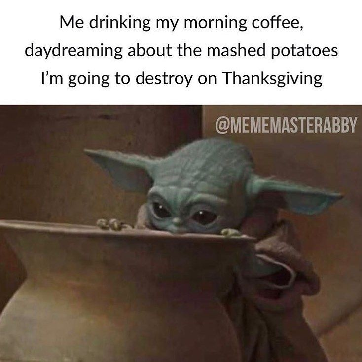 Baby Yoda Memes On Instagram Who S Ready For Thanksgiving Monster Drawing Morning Coffee Yoda