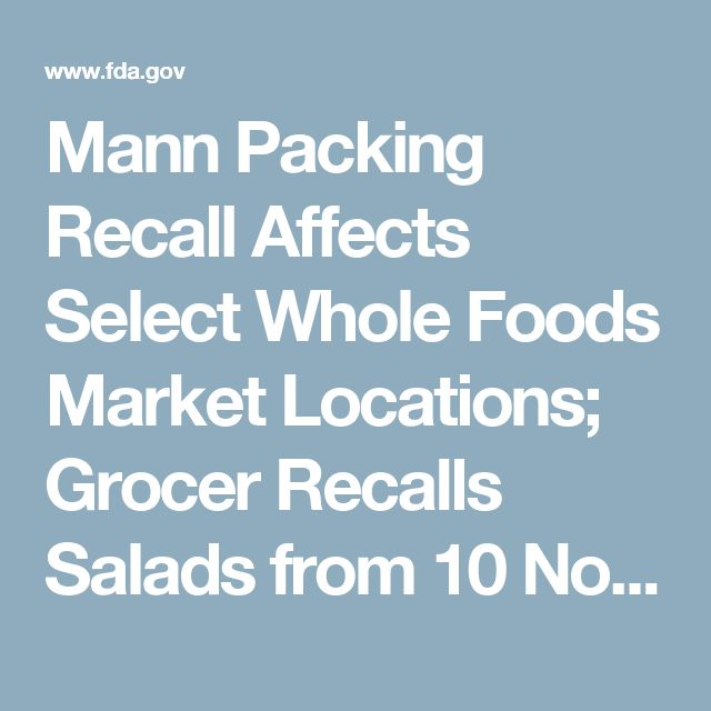 Mann Packing Recall Affects Select Whole Foods Market Locations; Grocer Recalls Salads from 10 Northern California Stores