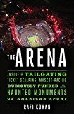 The Arena: Inside the Tailgating Ticket-Scalping Mascot-Racing Dubiously Funded and Possibly Haunted Monuments of American Sport by Rafi Kohan (Author) #Kindle US #NewRelease #Sports #eBook #ad