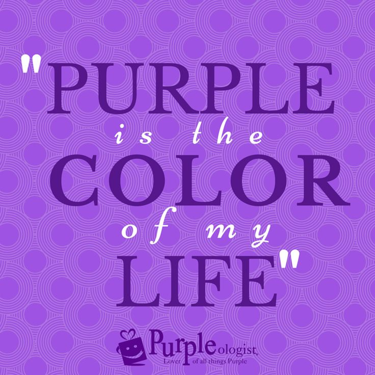 Purple is the color of my life!