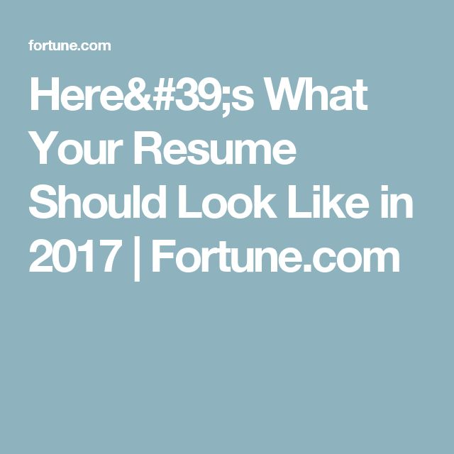 What Your Resume Should Look Like in 2017 Job search - what a resume should look resume